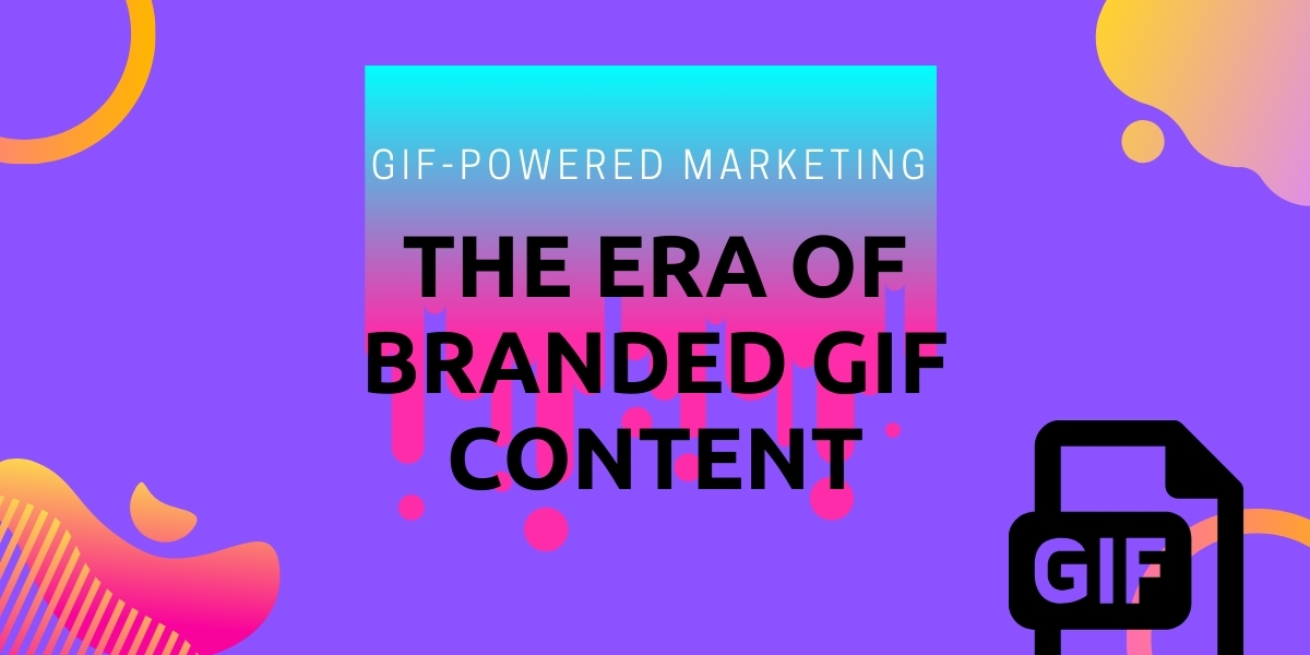 GIF-Powered Marketing: The Era of Branded GIF Content