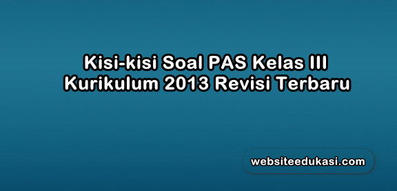 Kisi-kisi PAS Kelas 3 Kurikulum 2013 Revisi 2019 Semua Tema