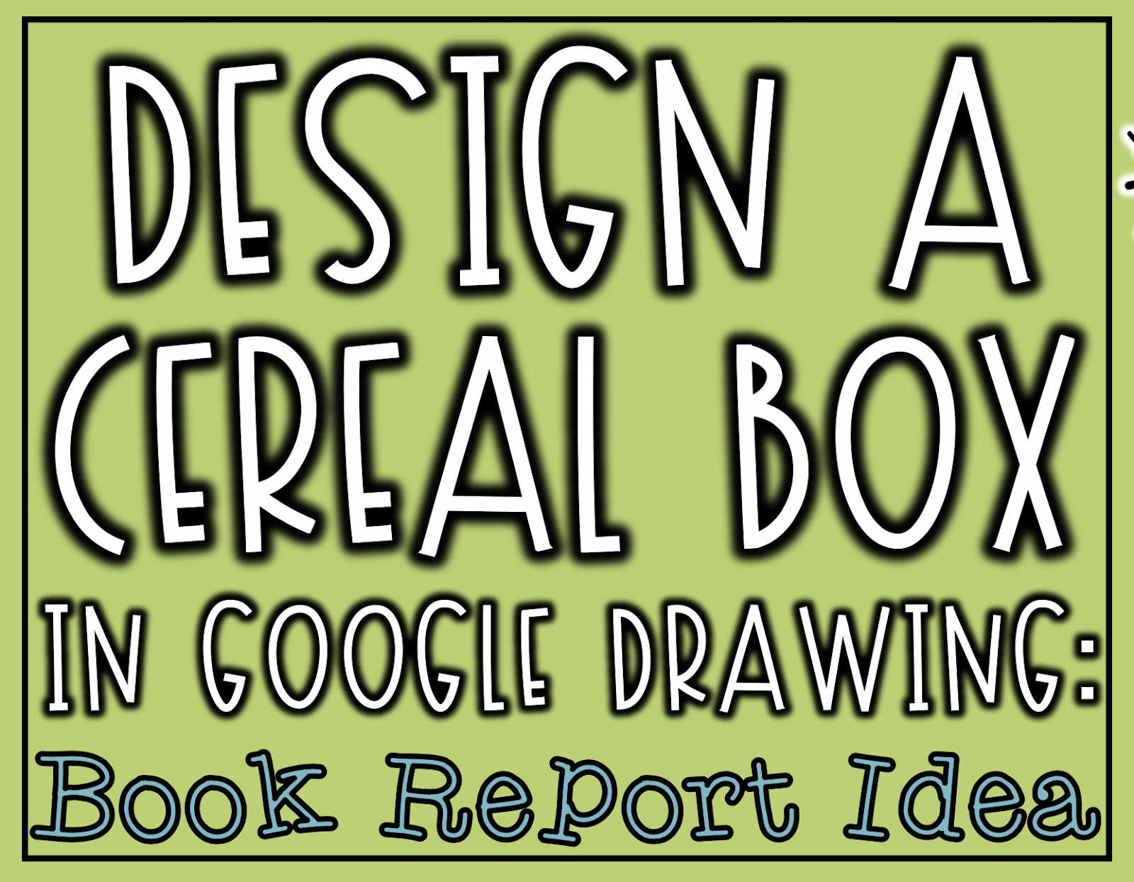 Design A Cereal Box In Google Drawing Book Report Idea The Techie