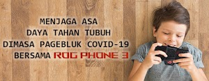 Menjaga Asa Daya Tahan Tubuh Di Masa Pagebluk Covid-19 Bersama ROG Phone 3