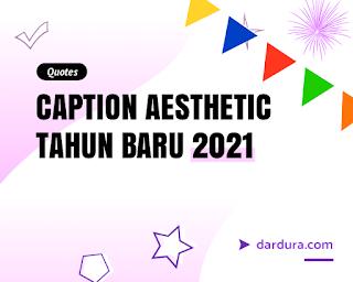 Caption Aesthetic Tahun Baru 2021