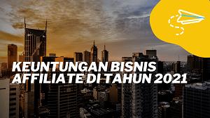Keuntungan Bisnis Affiliate Di Tahun 2021