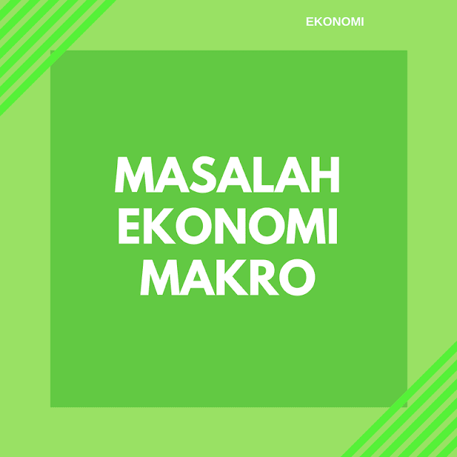 6 Contoh Permasalahan Ekonomi Makro di Indonesia beserta Solusinya