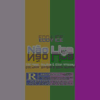 Eddie-ice feat. Mega, Boy Bee & Eltonwizzey - Não Liga