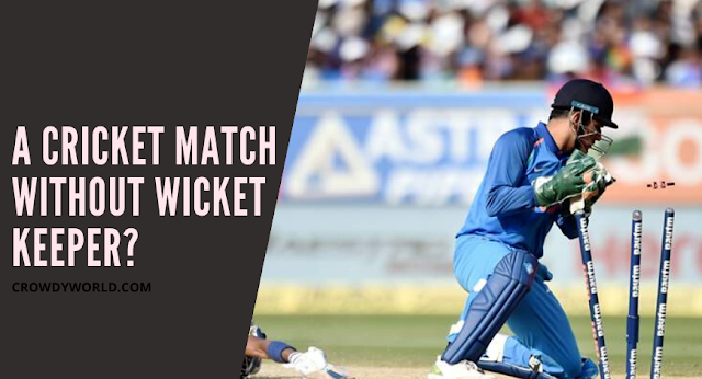 In The Cricket Playing Without Wicket keeper Is Possible?