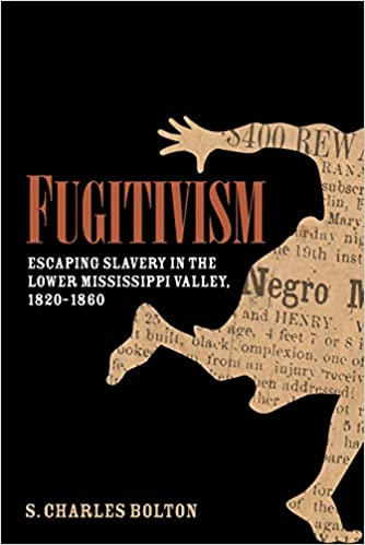 Fugitivism: Escaping Slavery in the Lower Mississippi Valley, 1820-1860