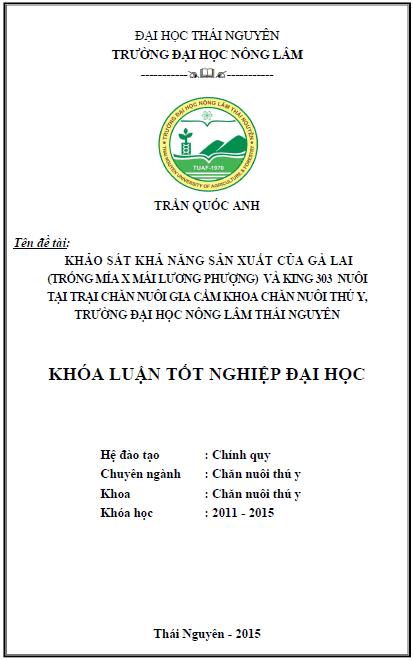 Khảo sát khả năng sản xuất của gà lai (Trống Mía x Mái Lương Phượng) và KING 303 nuôi tại trại chăn nuôi gia cầm khoa Chăn nuôi Thú y trường Đại học Nông lâm Thái Nguyên