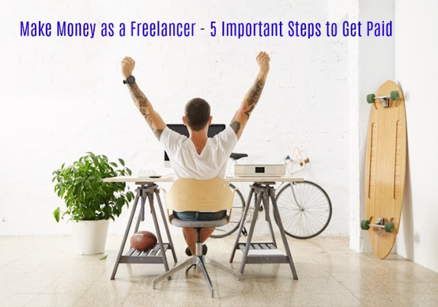 Make Money as a Freelancer - 5 Important Steps to Get Paid