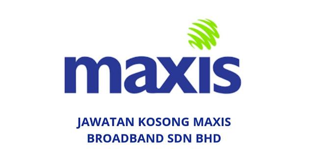 Jawatan Kosong Maxis Broadband Sdn Bhd 2021