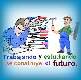 Trabajando y estudiando se construye el futuro. Oremos.