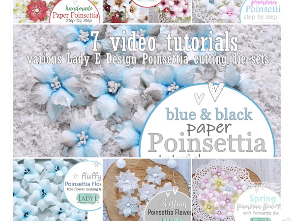 7 Easy Video Tutorials / Lady E Design Poinsettia Flowers