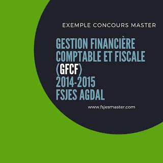 Exemple de Concours Master Gestion Financière Comptable et Fiscale (GFCF) 2014-2015 - Fsjes Agdal