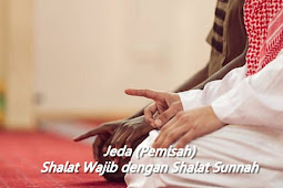 Jeda (Pemisah) antara Shalat Wajib dengan Shalat Sunnah