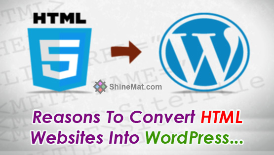 Reasons To Convert HTML Websites Into WordPress | SHINEMAT.com