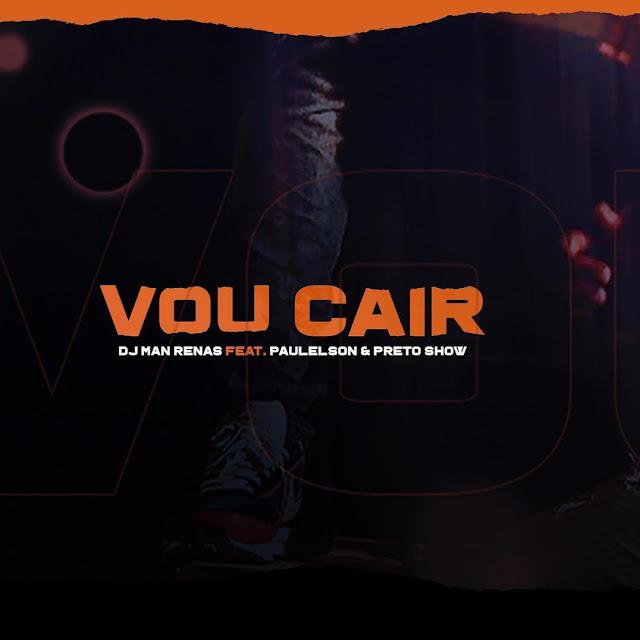 DJ Man Renas - Vou Cair (feat. Paulelson & Preto Show)