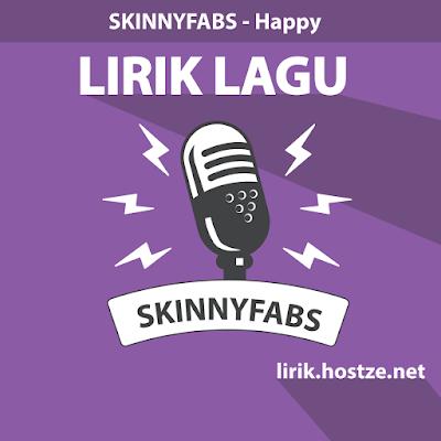 Lirik Lagu Happy - Skinnyfabs - Lirik Lagu Barat