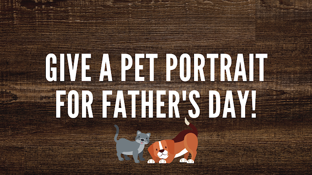 Give a Pet Portrait for Father's Day!