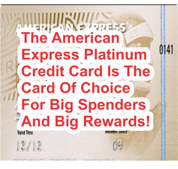 American Express Platinum Credit Card is the card of choice for big spenders and big rewards!