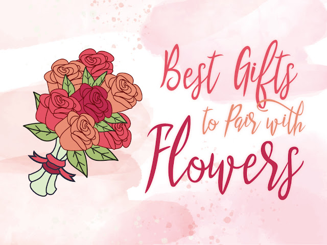 Best Gifts To Pair With Flowers