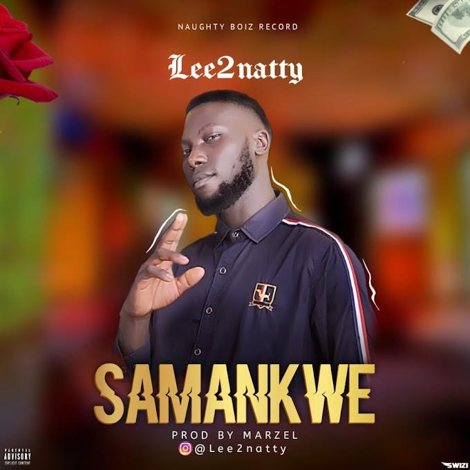 [Music] Lee2natty_Samankwe_Prod_By_Marzel- ||Naijasoundbaze.com.ng