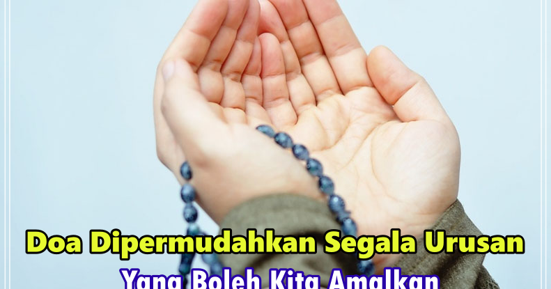 10 Doa Dipermudahkan Segala Urusan Yang Boleh Kita Amalkan