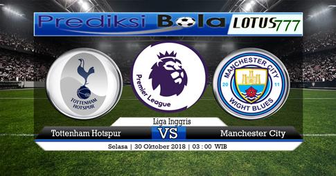 PREDIKSI Tottenham Hotspur vs Manchester City  30 OKTOBER 2018
