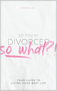 So You're Divorced, So What? - a Guide to Living Your Best Life After Divorce book promotion sites Shaunna Lee