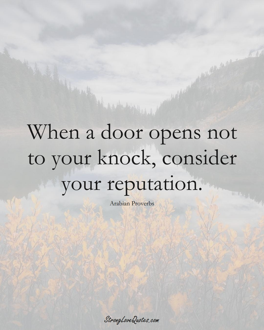 When a door opens not to your knock, consider your reputation. (Arabian Sayings);  #aVarietyofCulturesSayings