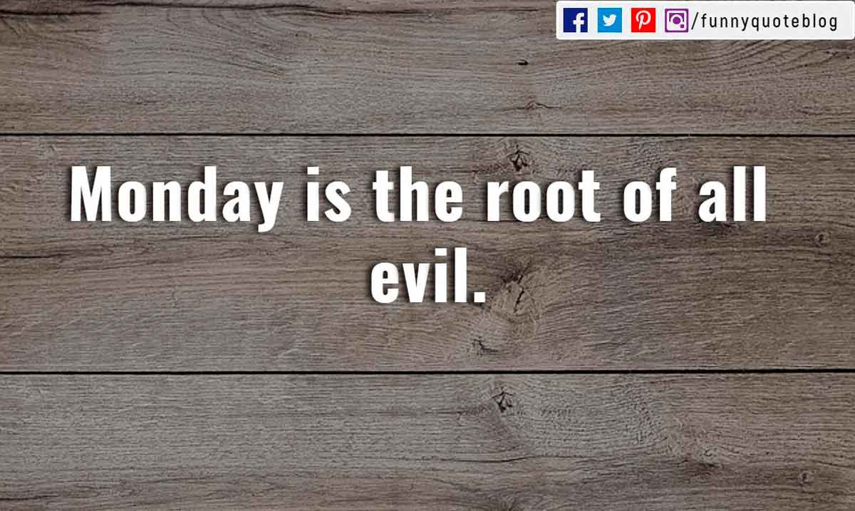 Monday is the root of all evil.