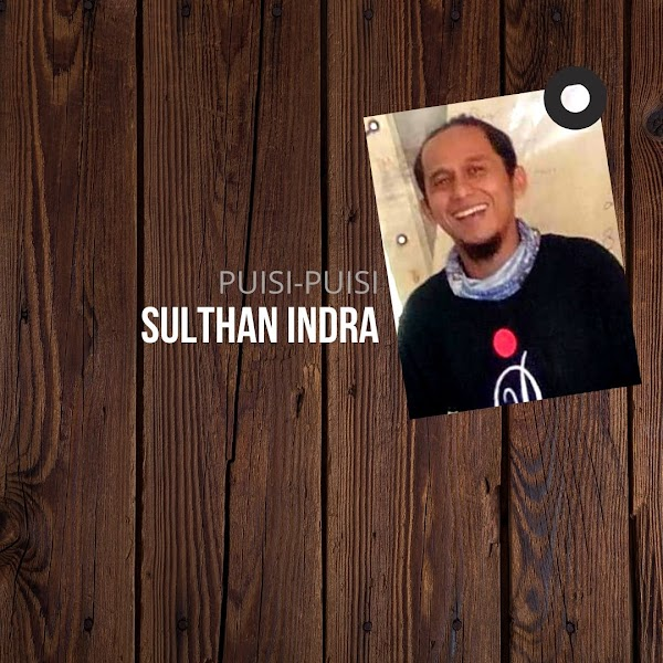 Puisi-puisi Sulthan Indra (Lampung)