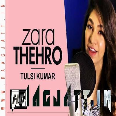 Zara Thehro (Unplugged) by Tulsi Kumar lyrics