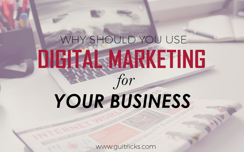 Why You Should Use Digital Marketing For Your Business?
