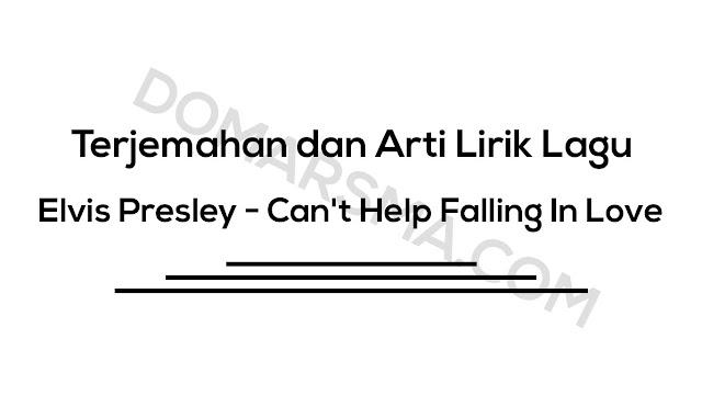 Terjemahan dan Arti Lirik Lagu Elvis Presley - Can't Help Falling In Love