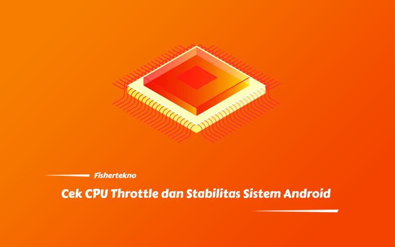 Cara Cek CPU Throttle dan Stabilitas Sistem HP Android