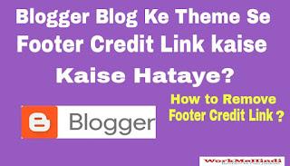 blogger blog ke Template se footer credit link kaise hataye/remove kare ?