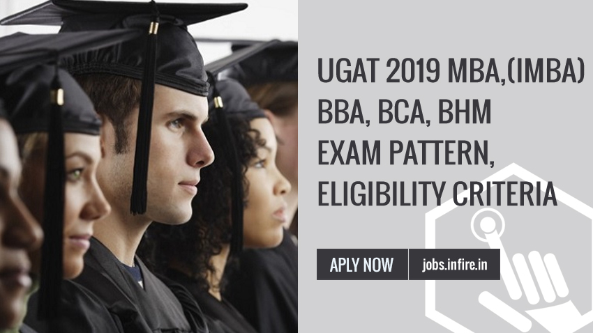 UGAT 2019 MBA (IMBA), BBA, BCA, BHM - Exam Pattern, Eligibility Criteria, Apply Online