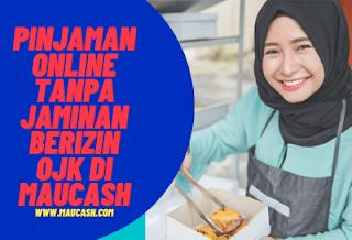 Pinjaman Online Tanpa Jaminan Berizin OJK di Maucash