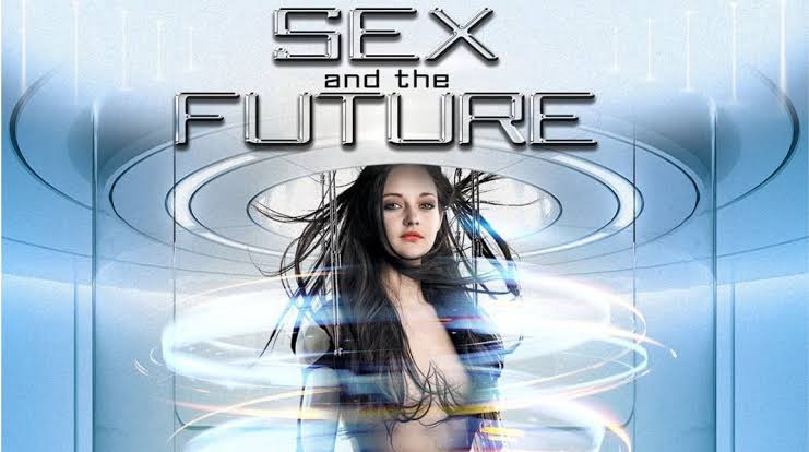 [ 18+ ] Sex And The Future Full Movie Download | HD 720p