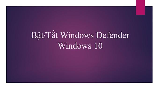 Hướng dẫn tắt Windows Defender trên Windows 10