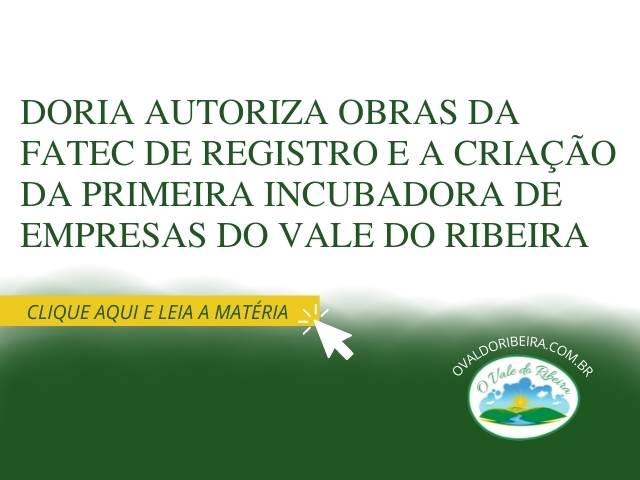 Doria autoriza obras da Fatec de Registro e a criação da primeira incubadora de empresas do Vale do Ribeira