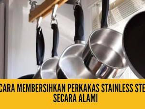 Cara Membersihkan Perkakas Stainless Steel Secara Alami Dan Semakin Kinclong
