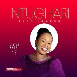 Lilian Nneji - Ntughari (Turn Around) Lyrics