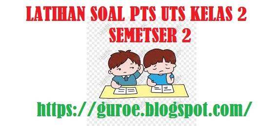 Latihan Soal PTS UTS Kelas 2 Semetser 2 (Genap) Tahun 2022 - 2023
