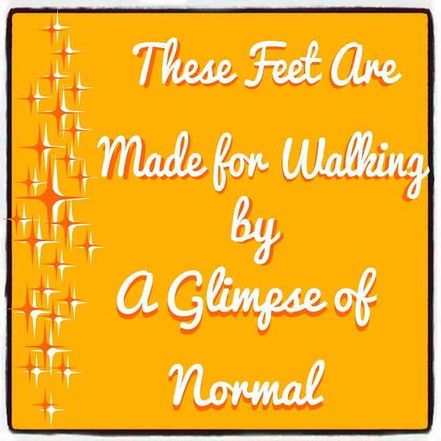 These Feet Are Made for Walking, A Glimpse of Normal