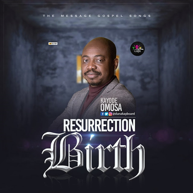 Kayode Omosa – Resurrection Birth