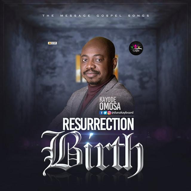 Kayode Omosa – Resurrection Birth