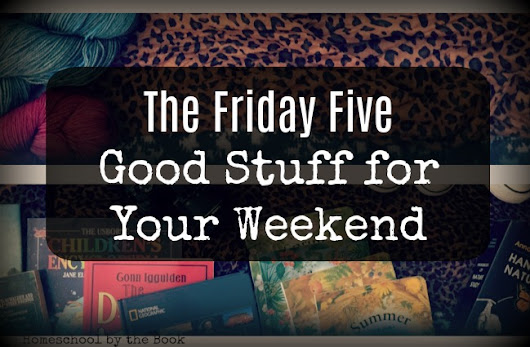 The Friday Five: Good Stuff for Your Weekend