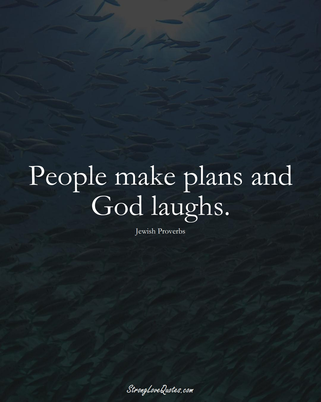 People make plans and God laughs. (Jewish Sayings);  #aVarietyofCulturesSayings