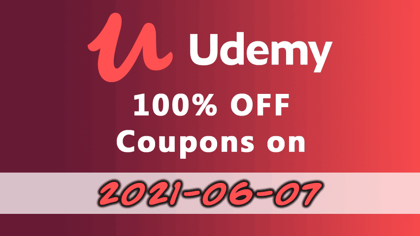 2021-06-07: 100% OFF Udemy Course Coupons - UdemyFreeCoup