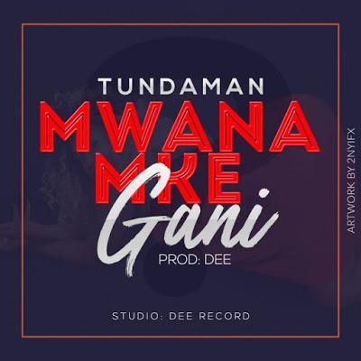 Tundaman - Mwanamke Gani